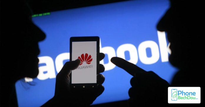 facebook huawei issue - Phone Bech Dou